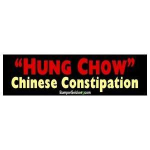 Hung Chow Chinese Constipation   Funny Bumper Stickers (Large 14x4