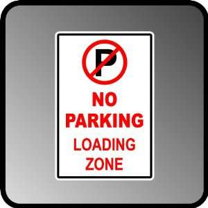 No Parking Loading Zone High Quality Aluminum .40 Thick Sign 12 X 18