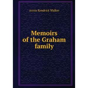 Memoirs of the Graham family Annie Kendrick Walker Books