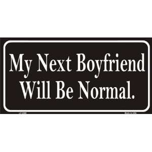 Boyfriend Will Be Normal Funny Aluminum License Plate