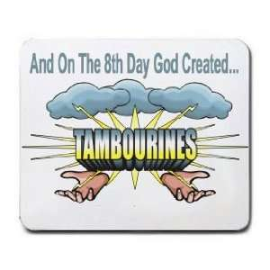 And On The 8th Day God Created TAMBOURINES Mousepad